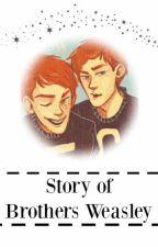 Story of Brothers Weasley by xxxpinkxunicornxxx