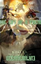 The Gift of a Friend(TMNT fanfiction) by OceanEmily13