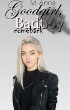 Goodgirl, Badboy; Comeback by mirtoz_