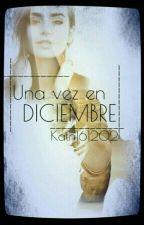Una Vez En Diciembre [Editando] by Kat161202