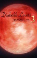 Diabolik Lovers 3: Before Life by JuliaStelmachowicz