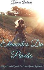 Elementos Da Paixão    by BiancaAquinoAndrade