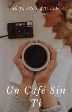 Un Café Sin Ti © TERMINADA  #PNovel #PGP2017 #TWGames by genejuliboni