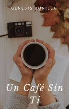 Un Café Sin Ti © #WonderlandAwards2018 by genejuliboni