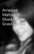 Arranged Marriaged (thanks to my Grand Father) by Jessiee