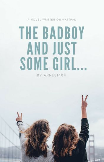 THE Badboy And Just Some Girl...