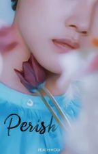 Perish • jihope *Complete* by peachihobi
