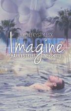 Imagine  » Harry Styles One-Shots  by xCheekyStylesx