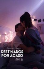 Destinados por acaso » book two by reehdrew_