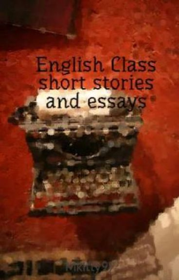 english class short stories and essays  mkat  wattpad english class short stories and essays