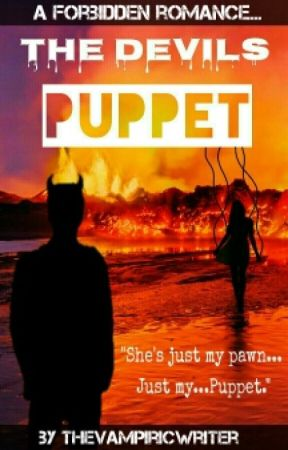 """The Devils Puppet » """"She's Just My Pawn. Just My...Puppet."""" by TheVampiricWriter"""