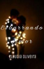 Esbarrando no Amor -Em revisão  by ClaudiaOliveira295