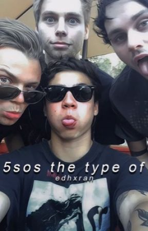 5sos the type of. by edhxran