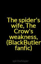 The spider's wife, The Crow's weakness,  (BlackButler fanfic) by spiritwhisper