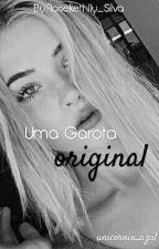 Uma Garota Original by florescente_cardoso