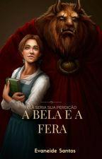 A Bela e a Fera - #Wattys2016 by Mariadebourbon