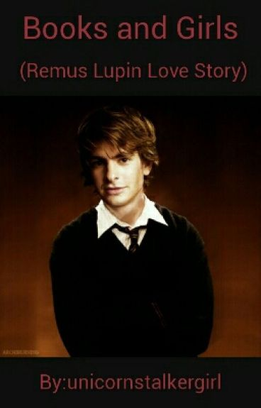 Books And Girls (Remus Lupin Love Story)