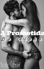 Prometida Do Alfa( Pausada por falta de inspiração tempo indeterminado) by nnicck