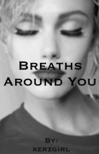 Breaths Around You by kerzgirl