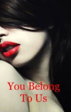 You Belong To Us (Book 2-Completed) by Sonya84