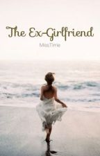 The Ex-Girlfriend (COMPLETE) by MissTirrie