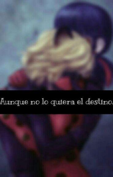 Aunque No Lo Quiera El Destino...