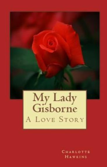 My Lady Gisborne - A Love Story (The Gisbornes, Book 2)