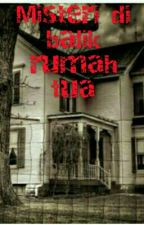 Misteri Di Balik Rumah Tua by Putrikharisma13
