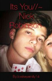 Its You//~ Nick Robinson by lowkeyemily14