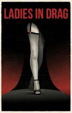 Ladies in Drag by PauloHenrique308