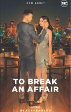 TO BREAK AN AFFAIR (Rugged Gentlemen Series #1) by blackpearled