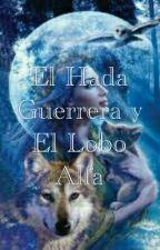 El Hada Guerrera y el Lobo Alpha by FerniRomoS