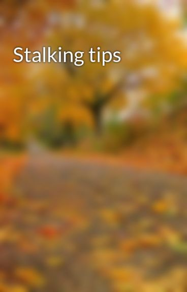 Stalking tips by cookielover1