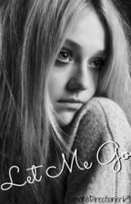 Let Me Go [Sequel to Lost, Hopeless, and Destroyed] by LovaticDirectioner69