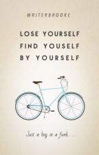 Lose Yourself, Find Yourself, By Yourself by writerbrooke