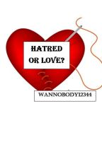 Hatred Or Love? by wannobody12344