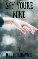 Say You're Mine by DolaHaeJinPark