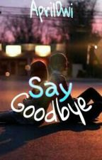 Say Goodbye by april_dwi22