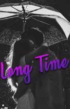 Long Time - Short story - TERMINADA - by enjoysmilelive