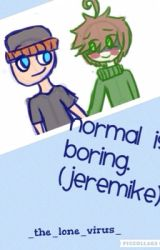 Normal is Boring {Jeremike} by sweetiepeaches