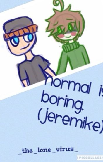 Normal is Boring {Jeremike}