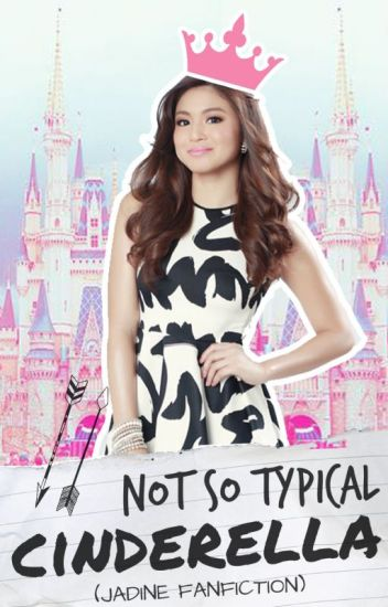 Not So Typical Cinderella (JaDine)