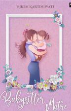 Babysitter Matre (COMPLETED) by nikenkartiniwati