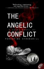 The Angelic Conflict (PNY Battle Finalist) *EXTENDED AND TO BE UPDATED* by porcupinestrongwill