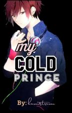 My Cold Prince (UNEDITED) by Miss_asdfghjklxx