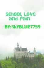 School, Love and Pain by skyBLue7759