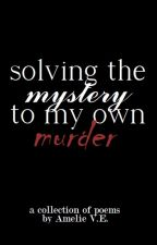 Solving the Mystery to My Own Murder  by SpireofStone
