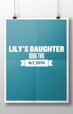 Lily's Daughter: Book Two by Aly_Ruth