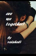 Are we together? by itsvaishali