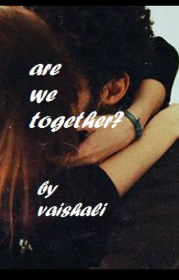 Are we together?